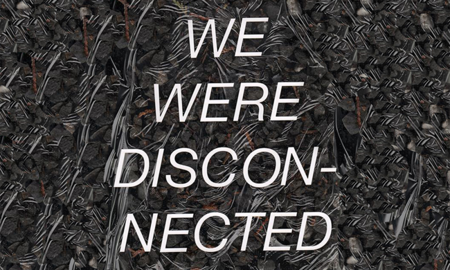"Art that reads ""We Were Disconnected."""