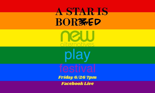 "Rainbow flag, on top of which says ""A Star is Bored, new alternatives play festival, friday 6/26 7pm Facebook live""."