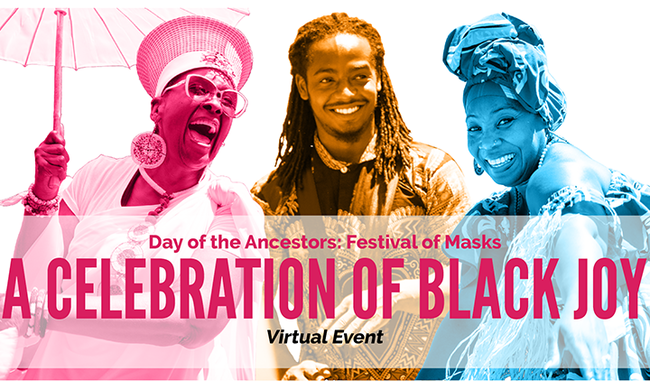 "three people, text: ""Day of the Ancestors: Festival of Masks. A Celebration of Black Joy. Virtual Event"""