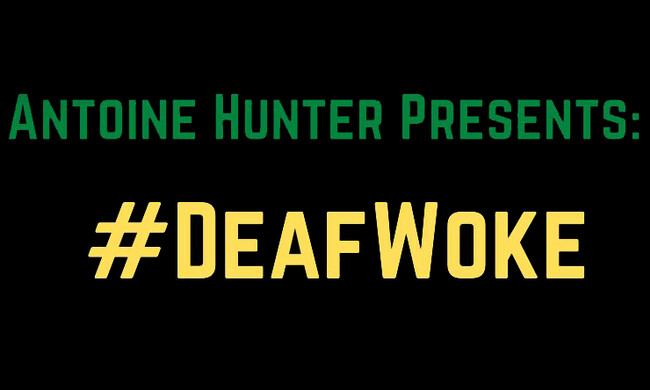 a black rectangle with the text: Antoine hunter presents: #DeafWoke