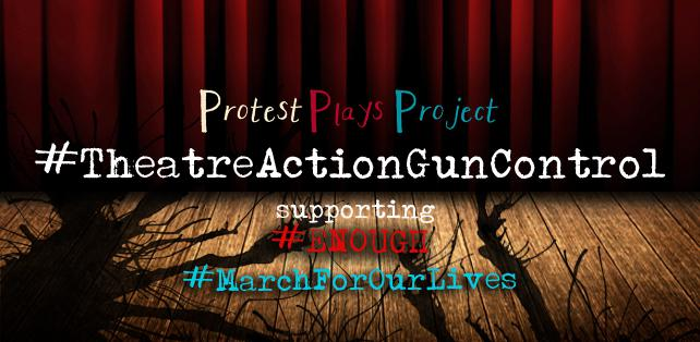 image reads: Protest plays #TheatreActionGunControl supporting #Enough #MarchForOurLives