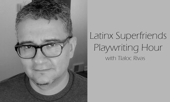 tlaloc rivas headshot with text latinx superfriends playwriting hour