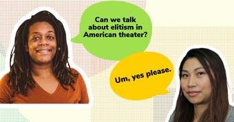 "Two people with speech bubbles, one saying ""Can we talk about elitism in American theater"" and the other responding ""Um, yes please."""