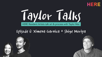 white text taylor talks on black background with black and white portraits of taylor mac, Ximena Garnica, and Shige Moriya.