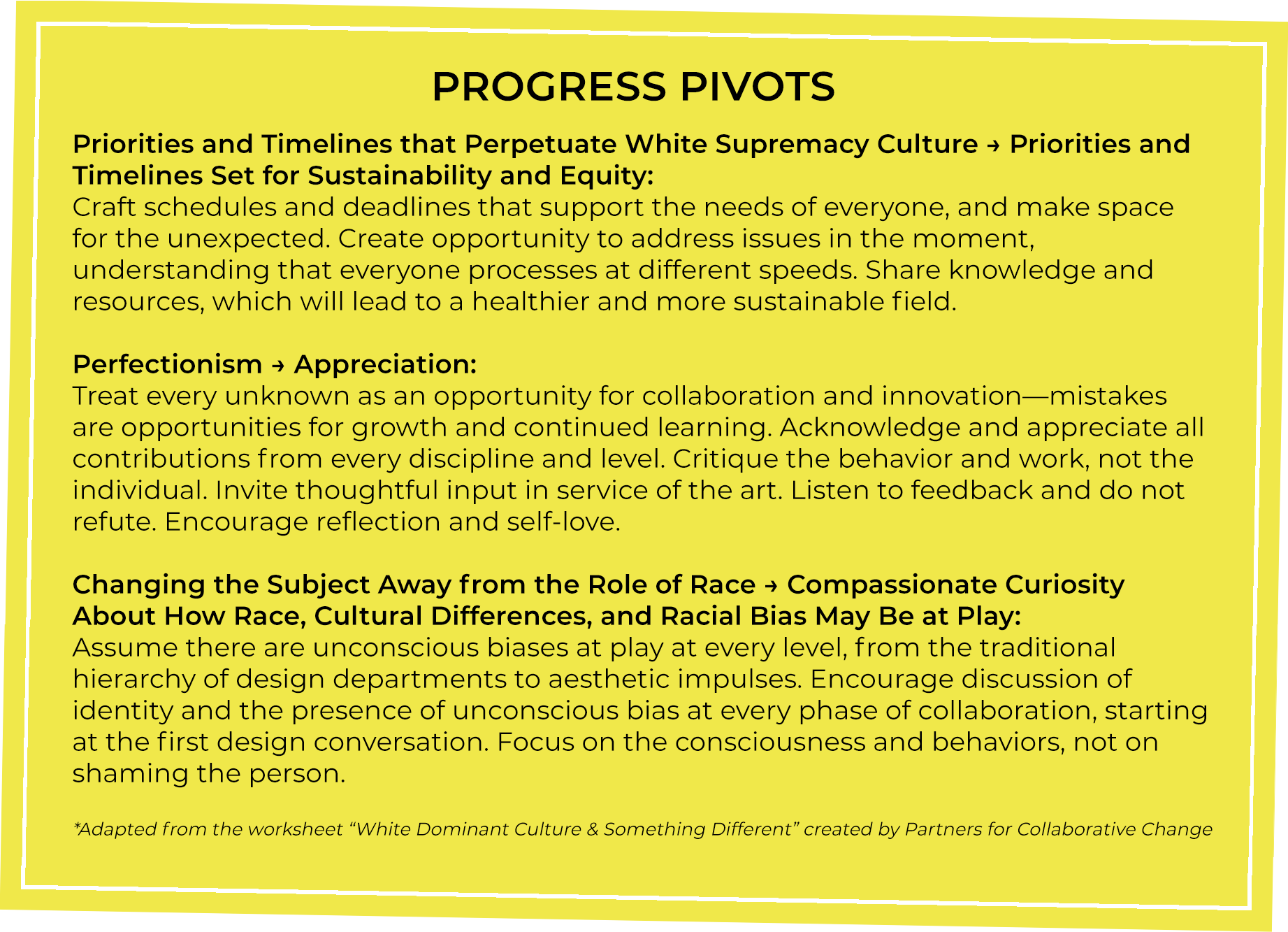 Progress Pivots Priorities and Timelines that Perpetuate White Supremacy Culture > Priorities and timelines set for sustainability and equity Perfectionism > Appreciation Changing the Subject away from the Role of race > Compassionate Curiosity About How Race, Cultural Differences, and Racial Bias May be at Play
