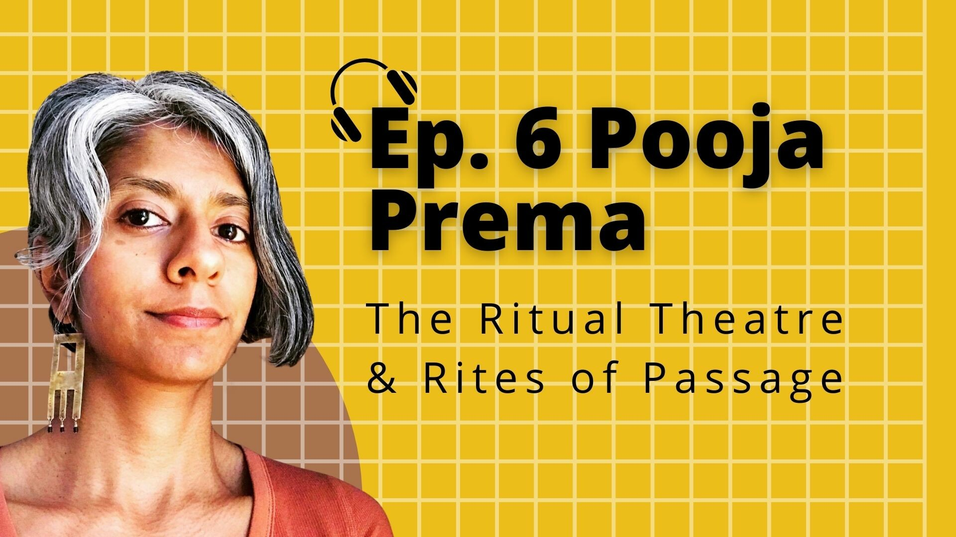 ep. 6 Pooja Prema: The Ritual Theatre & Rites of Passage
