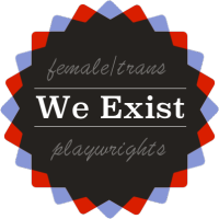 WE EXIST female and trans playwrights